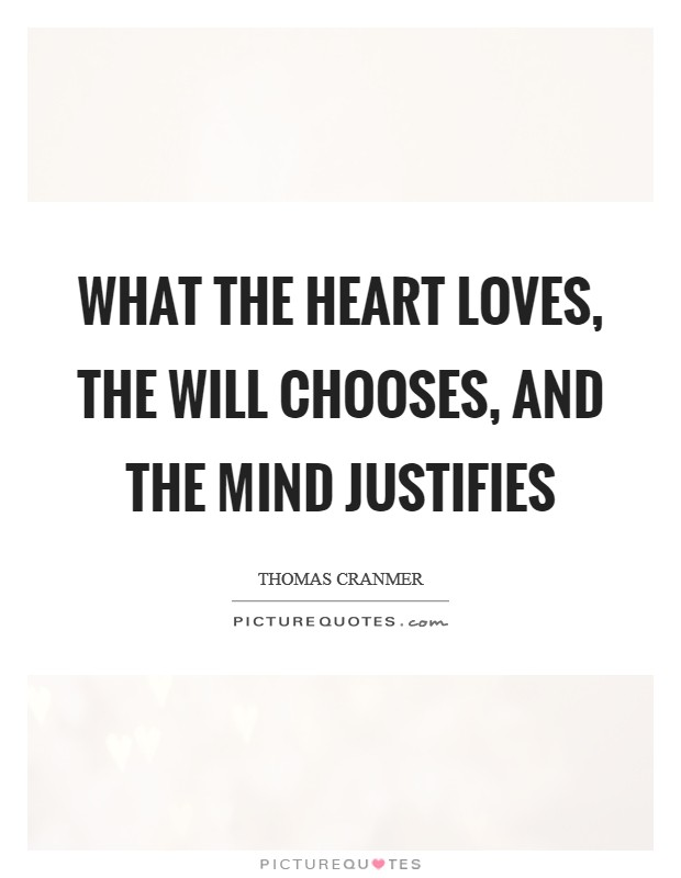 What the heart loves, the will chooses, and the mind justifies Picture Quote #1