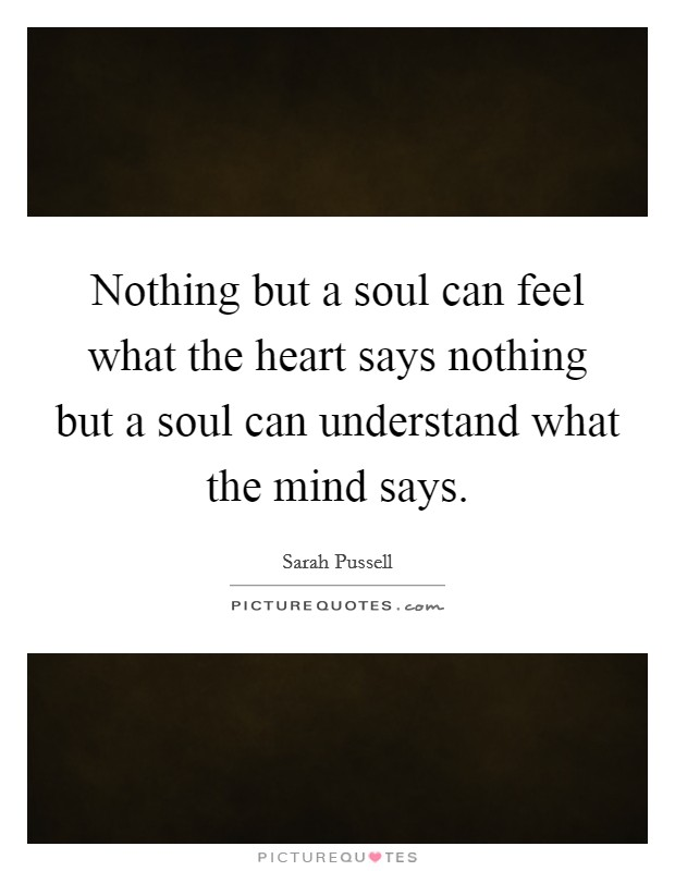 Nothing but a soul can feel what the heart says nothing but a soul can understand what the mind says Picture Quote #1