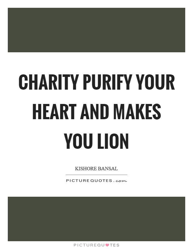 Charity Purify your heart and makes you lion Picture Quote #1