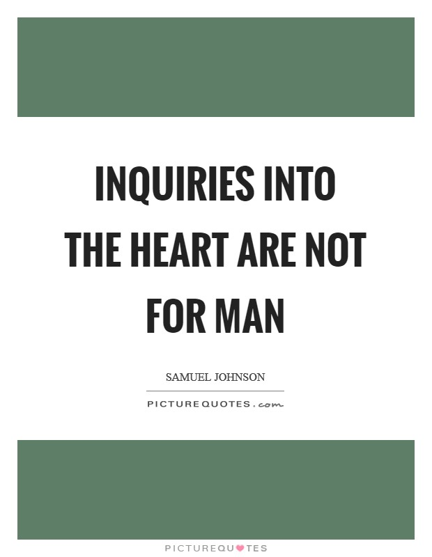 Inquiries into the heart are not for man Picture Quote #1