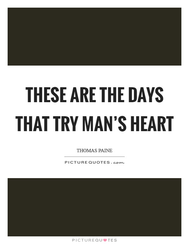These are the days that try man's heart Picture Quote #1