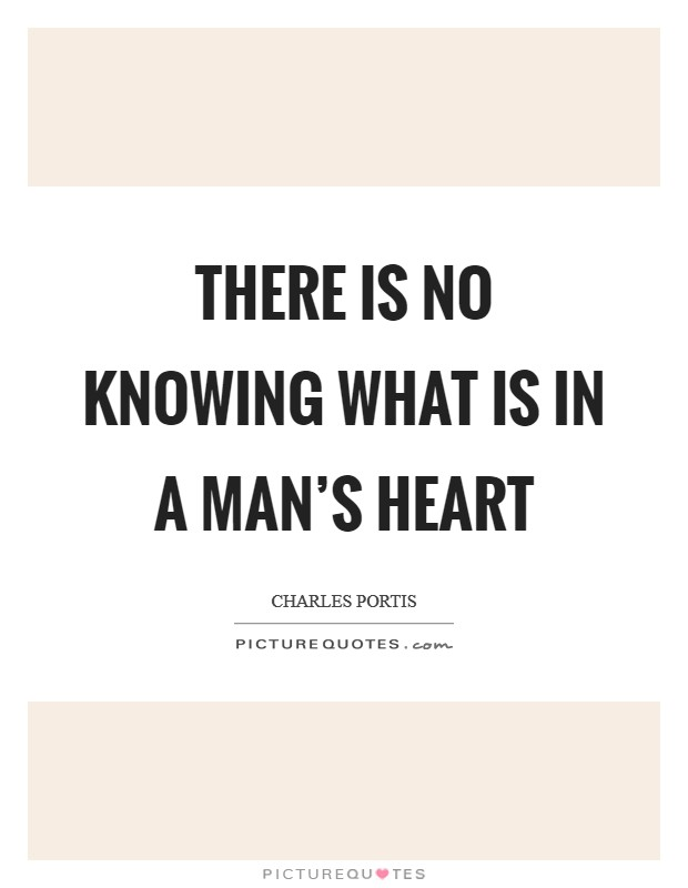 There is no knowing what is in a man's heart Picture Quote #1