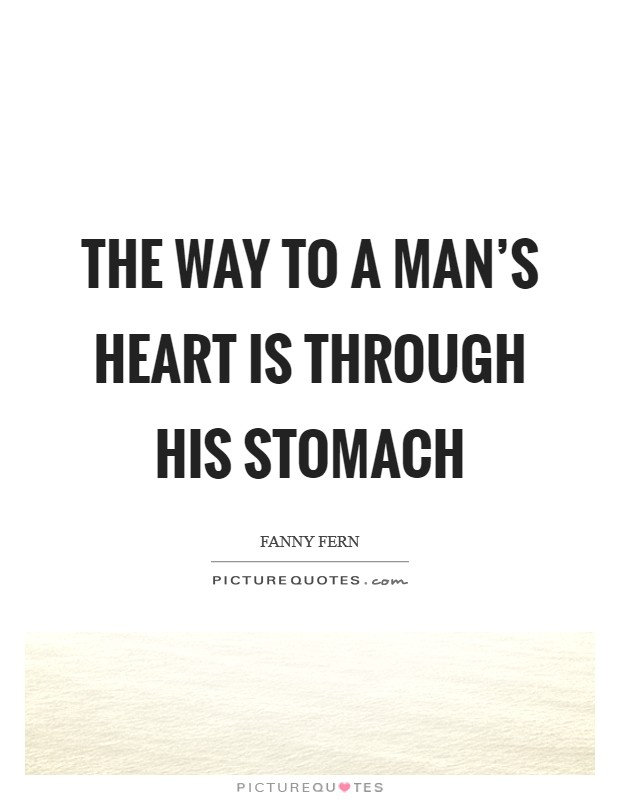 The way to a man's heart is through his stomach Picture Quote #1