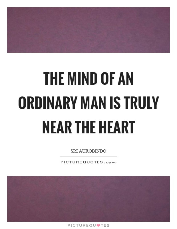 The mind of an ordinary man is truly near the heart Picture Quote #1