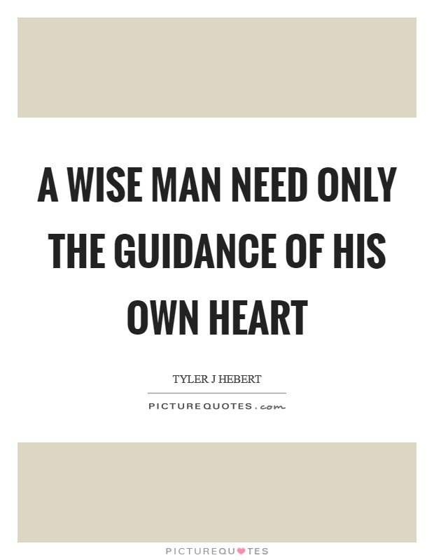 A wise man need only the guidance of his own heart Picture Quote #1