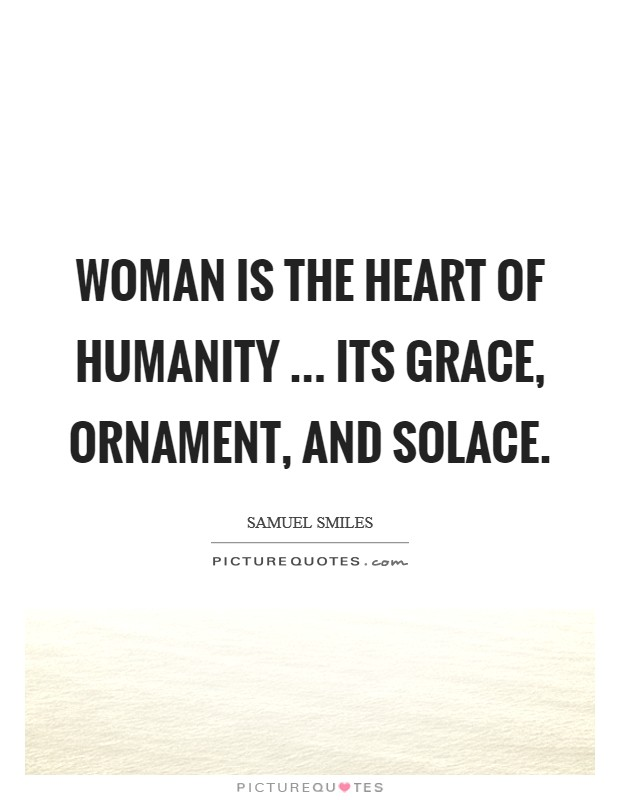 Woman is the heart of humanity ... its grace, ornament, and solace. Picture Quote #1