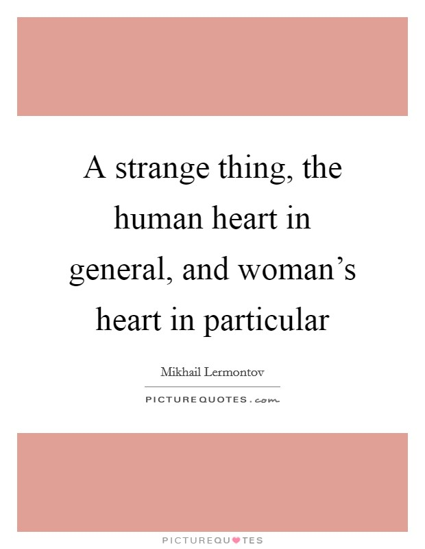 A strange thing, the human heart in general, and woman's heart in particular Picture Quote #1