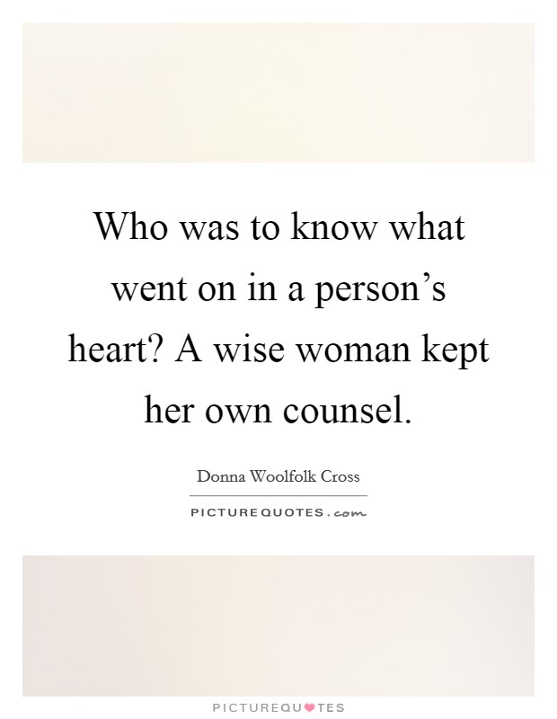 Who was to know what went on in a person's heart? A wise woman kept her own counsel Picture Quote #1
