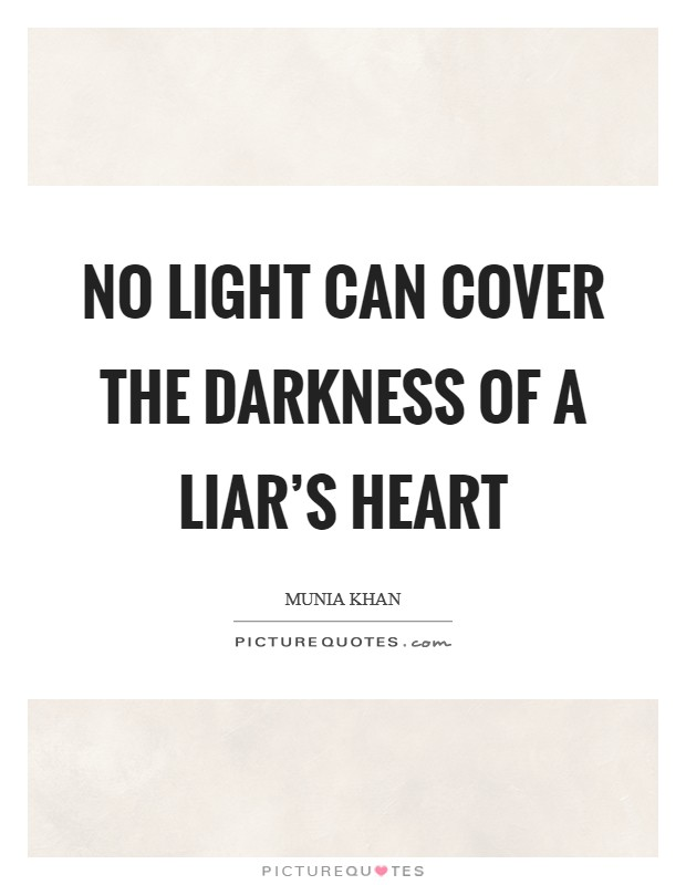 No light can cover the darkness of a liar's heart Picture Quote #1