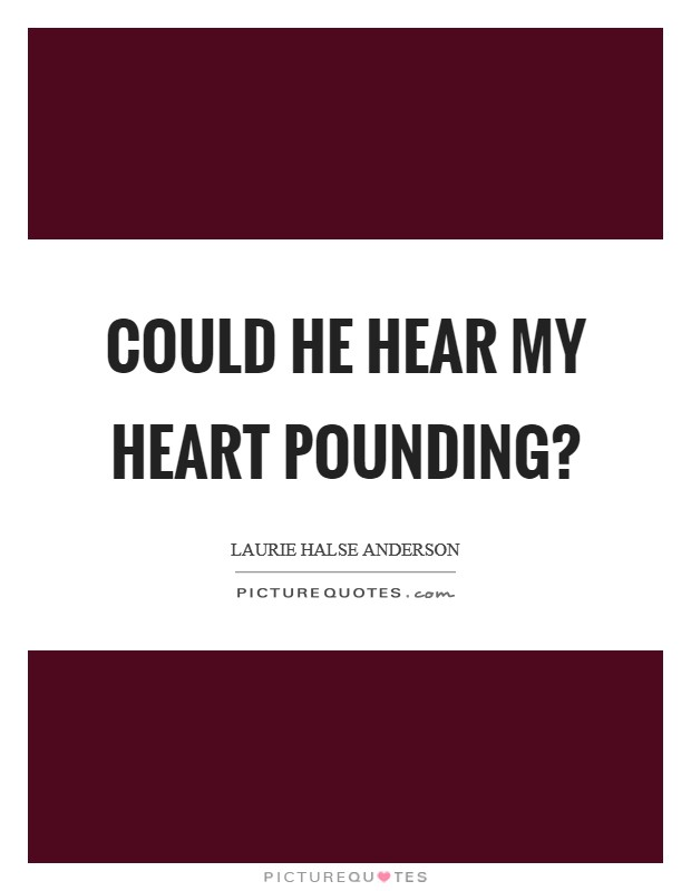 Could he hear my heart pounding? Picture Quote #1