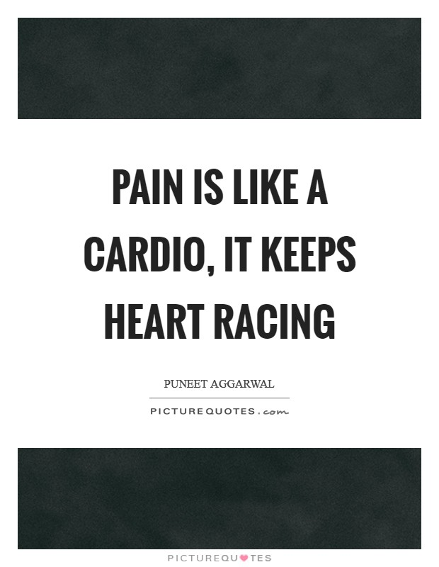 Pain is like a cardio, it keeps heart racing Picture Quote #1