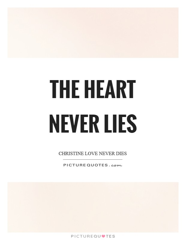 The heart never lies Picture Quote #1