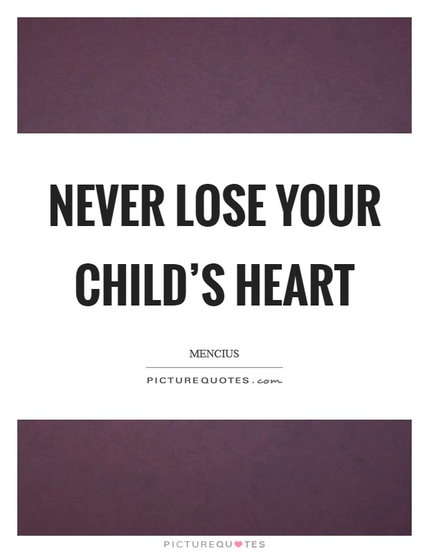 Never lose your child's heart Picture Quote #1