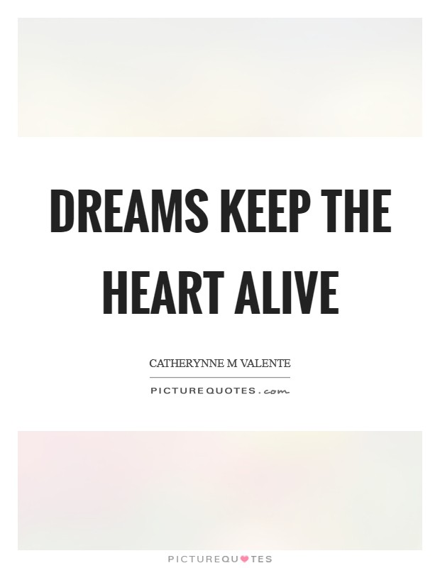 Dreams keep the heart alive Picture Quote #1