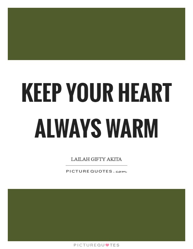 Keep your heart always warm Picture Quote #1