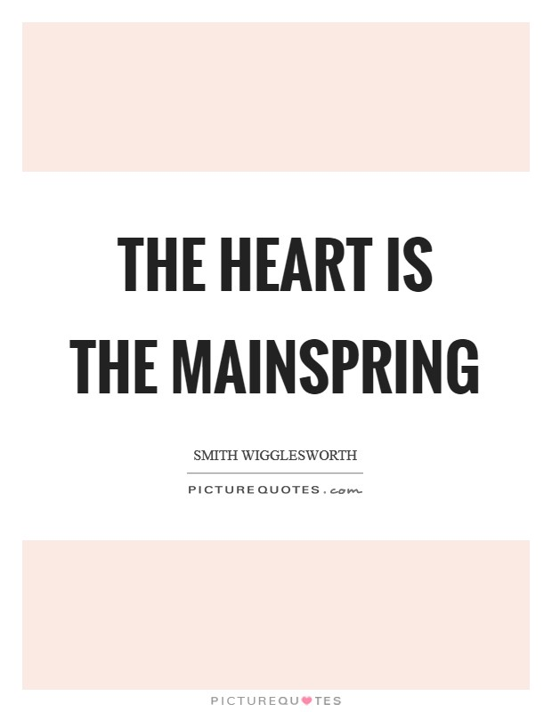The heart is the mainspring Picture Quote #1