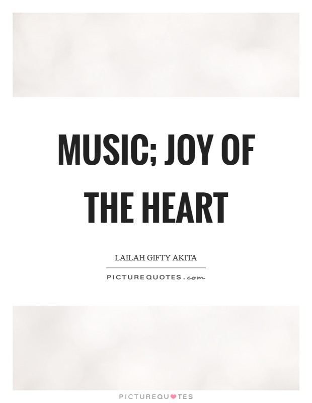 Music; joy of the heart Picture Quote #1