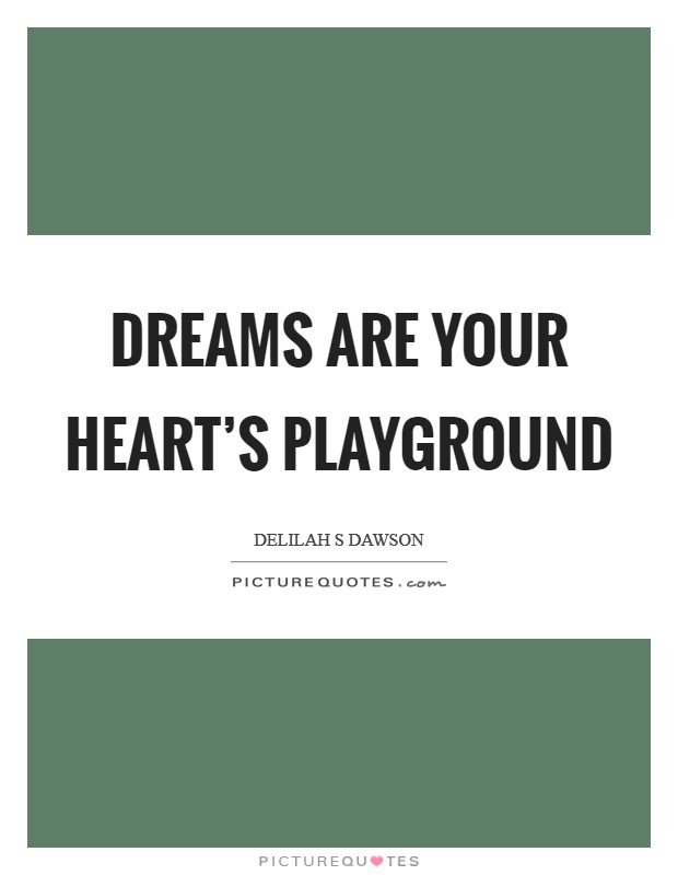 Dreams are your heart's playground Picture Quote #1
