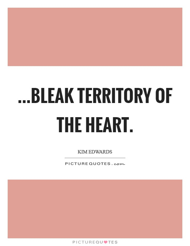 ...bleak territory of the heart Picture Quote #1