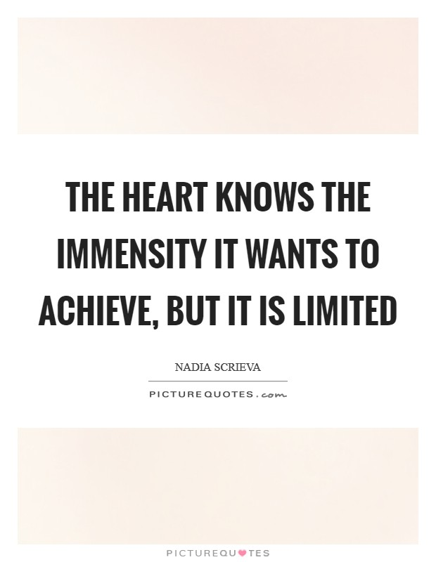 The heart knows the immensity it wants to achieve, but it is limited Picture Quote #1