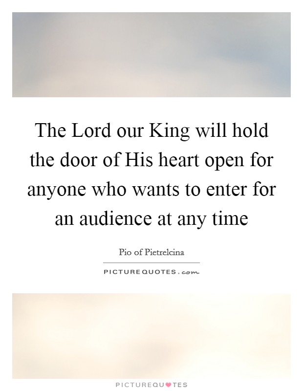The Lord our King will hold the door of His heart open for anyone who wants to enter for an audience at any time Picture Quote #1