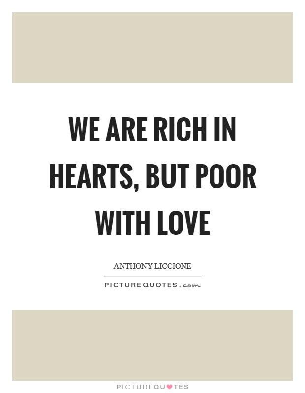We are rich in hearts, but poor with love Picture Quote #1