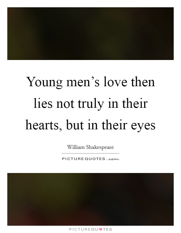 Young men's love then lies not truly in their hearts, but in their eyes Picture Quote #1