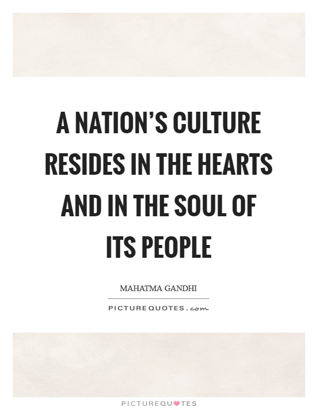 A nation's culture resides in the hearts and in the soul of its people Picture Quote #1