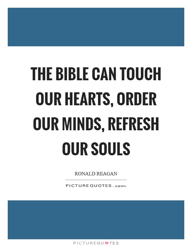 The Bible can touch our hearts, order our minds, refresh our souls Picture Quote #1