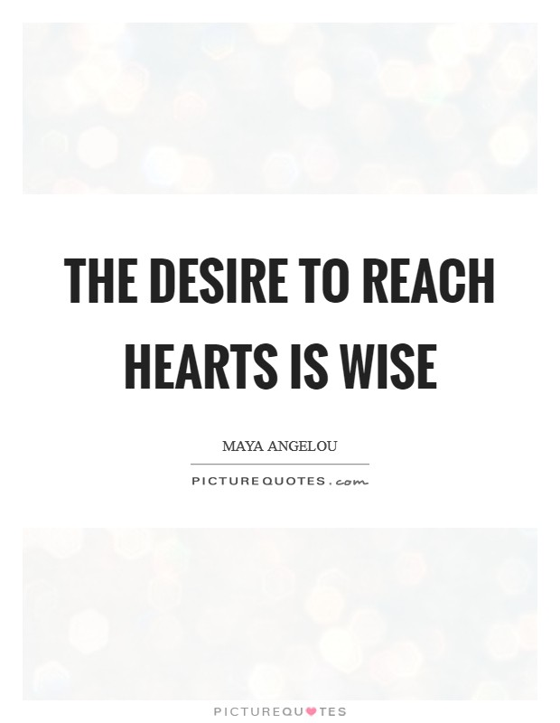 The desire to reach hearts is wise Picture Quote #1