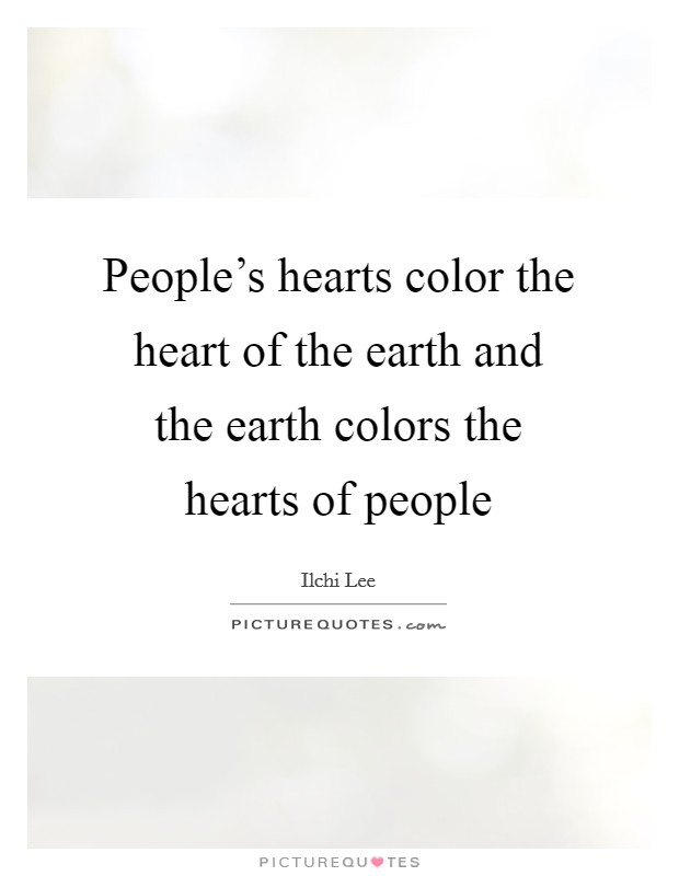 People's hearts color the heart of the earth and the earth colors the hearts of people Picture Quote #1