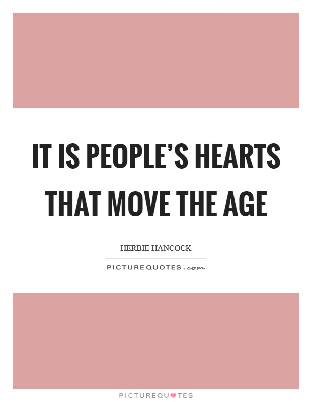 It is people's hearts that move the age Picture Quote #1