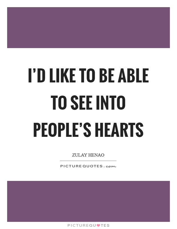 I'd like to be able to see into people's hearts Picture Quote #1
