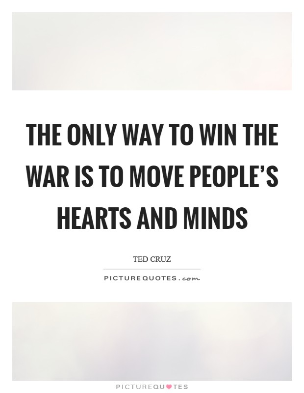 The only way to win the war is to move people's hearts and minds Picture Quote #1