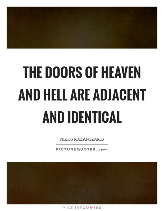 The doors of heaven and hell are adjacent and identical Picture Quote #1