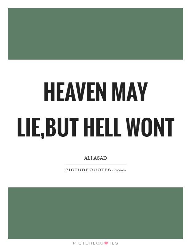 Heaven may lie,but hell wont Picture Quote #1