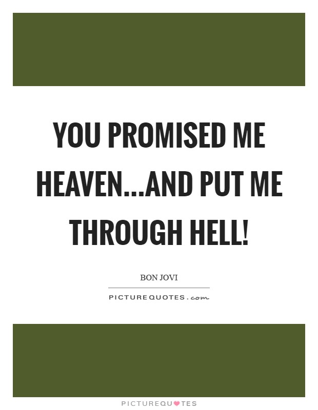 You promised me Heaven...And put me through Hell! Picture Quote #1
