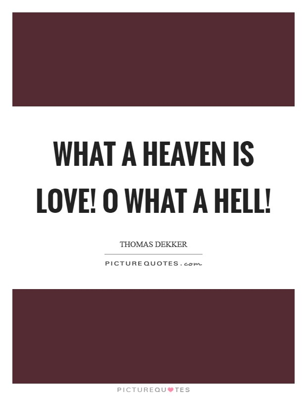 What a heaven is love! O what a hell! Picture Quote #1