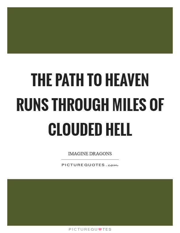 The path to heaven runs through miles of clouded hell Picture Quote #1