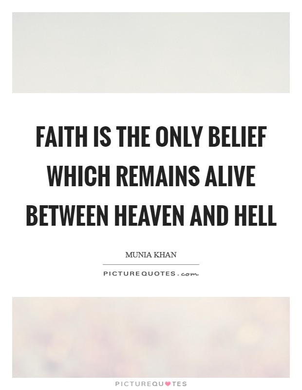 Faith is the only belief which remains alive between heaven and hell Picture Quote #1