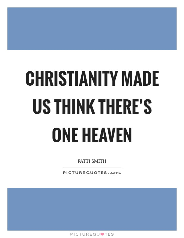 Christianity made us think there's one heaven Picture Quote #1