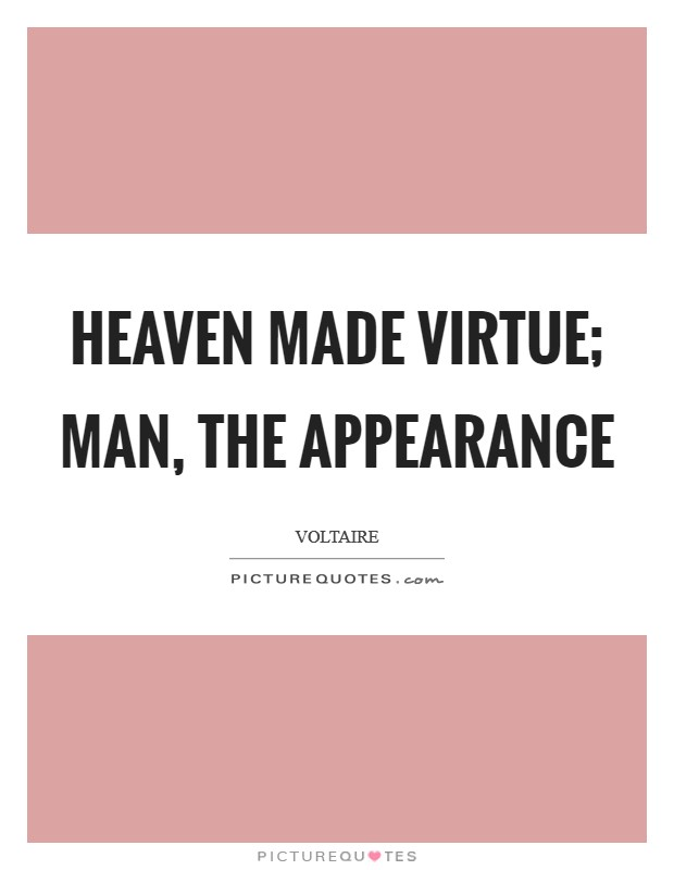 Heaven made virtue; man, the appearance Picture Quote #1