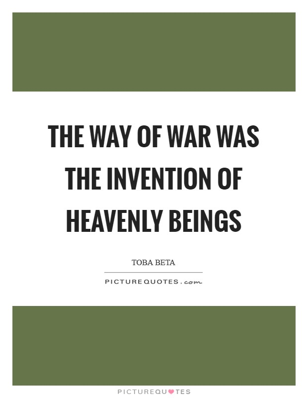 The way of war was the invention of heavenly beings Picture Quote #1