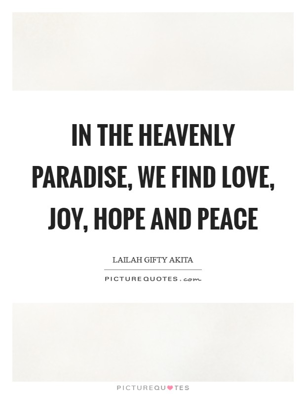 In the heavenly paradise, we find love, joy, hope and peace Picture Quote #1