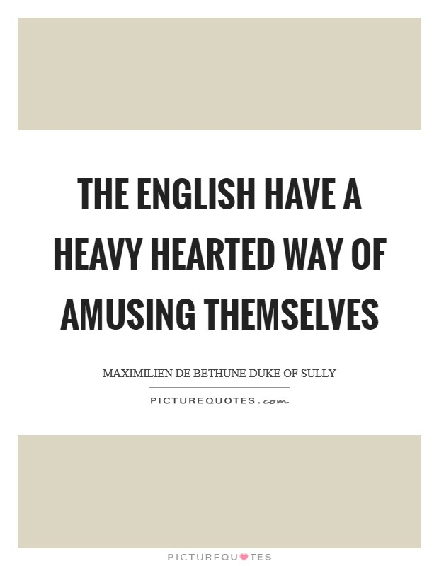 The English have a heavy hearted way of amusing themselves Picture Quote #1
