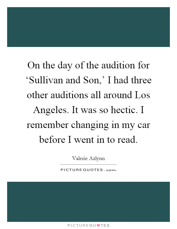 On the day of the audition for 'Sullivan and Son,' I had three other auditions all around Los Angeles. It was so hectic. I remember changing in my car before I went in to read Picture Quote #1