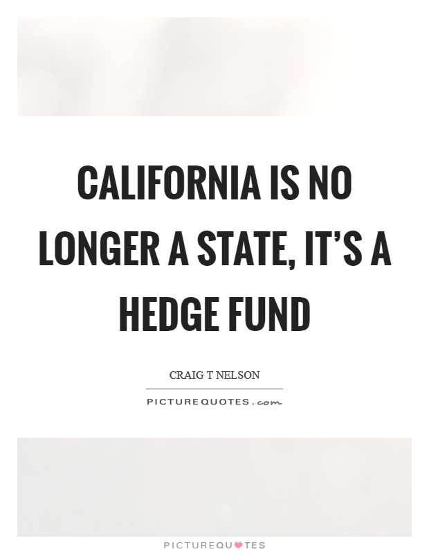 California is no longer a state, it's a hedge fund Picture Quote #1