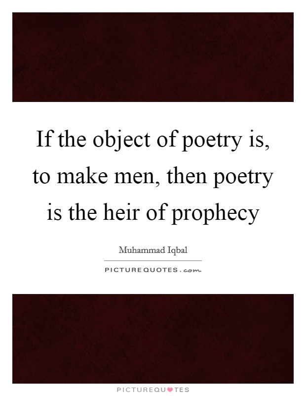 If the object of poetry is, to make men, then poetry is the heir of prophecy Picture Quote #1