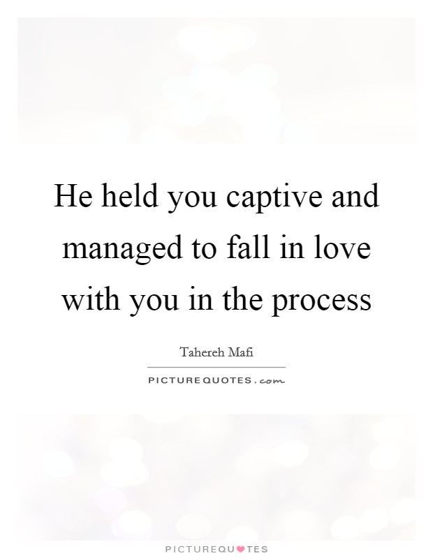 He held you captive and managed to fall in love with you in the process Picture Quote #1