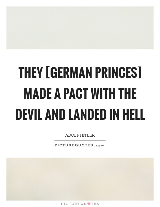 They [German princes] made a pact with the devil and landed in hell Picture Quote #1